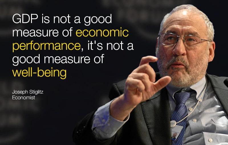 GDP không phải là một thước đo tốt để đo lường hiệu quả kinh tế - Joseph Stiglitz, giáo sư tại Học viện Công nghệ Massachusetts.